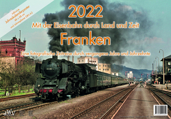 2022 Mit der Eisenbahn durch Land und Zeit FRANKEN von Wiemann,  Johannes