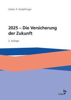 2025 – Die Versicherung der Zukunft von Andelfinger,  Volker P.