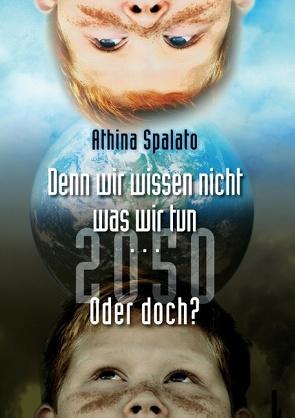 2050 Denn wir wissen nicht was wir tun… oder doch? von Spalato,  Athina