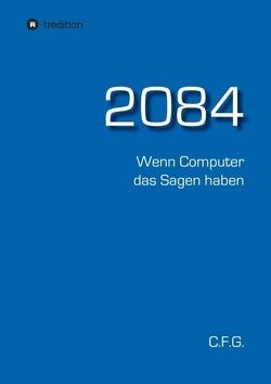2084 – Wenn Computer das Sagen haben von G.,  C.F.