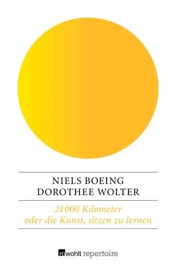 21 000 Kilometer oder die Kunst, sitzen zu lernen von Boeing,  Niels, Wolter,  Dorothee