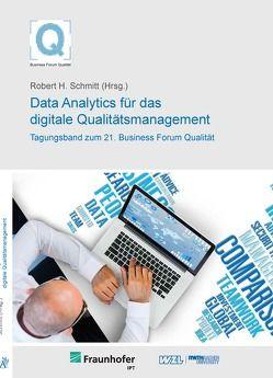 21. Business Forum Qualität – Data Analytics für das digitale Qualitätsmanagement von Schmitt,  Robert H