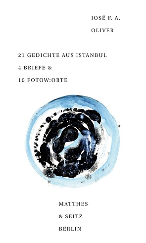21 Gedichte aus Istanbul 4 Briefe & 10 Fotow:orte von Oliver,  José F. A., Sartorius,  Joachim