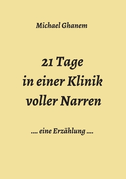 21 Tage in einer Klinik voller Narren von Ghanem,  Michael