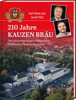 210 Jahre Kauzen Bräu von Pritzl,  Jakob, Pritzl,  Karl-Heinz