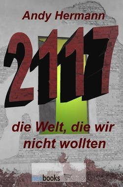 2117, die Welt, die wir nicht wollten von Hermann,  Andy