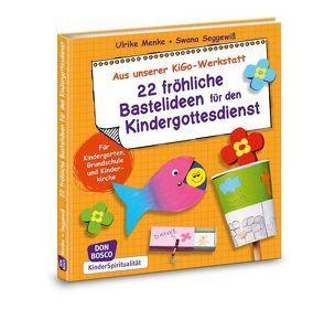 22 fröhliche Bastelideen für den Kindergottesdienst von Menke,  Ulrike, Seggewiß,  Swana