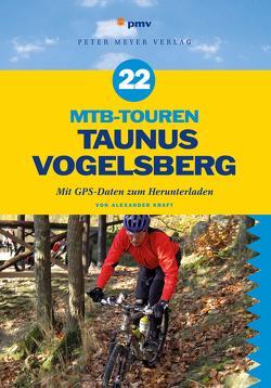 22 MTB-Touren Taunus Vogelsberg von Kraft,  Alexander