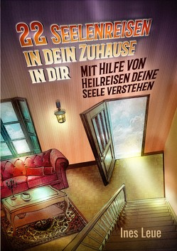 22 Seelenreisen in dein Zuhause in dir von Leue,  Ines