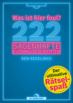 222 sagenhafte Fußballgeschichten von Redelings,  Ben