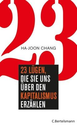 23 Lügen, die sie uns über den Kapitalismus erzählen von Chang,  Ha-Joon