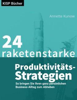 24 raketenstarke Produktivitäts-Strategien von Kunow,  Annette
