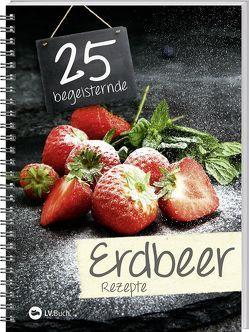 25 begeisternde Erdbeerrezepte von LV-Buch