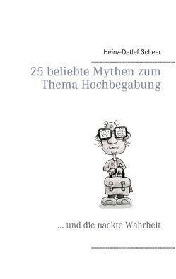 25 beliebte Mythen zum Thema Hochbegabung von Scheer,  Heinz-Detlef