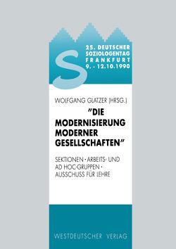 25. Deutscher Soziologentag 1990. Die Modernisierung moderner Gesellschaften von Glatzer,  Wolfgang