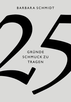 25 Gründe Schmuck zu tragen von Schmidt,  Barbara