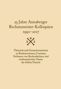 25 Jahre Annaberger Rechenmeister-Kolloquien (1992–2017) von Folkerts,  Menso, Gebhardt,  Rainer