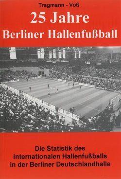 25 Jahre Berliner Hallenfussball von Tragmann,  Harald, Voss,  Harald