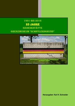 """25 Jahre Grenzmuseum """"Schifflersgrund"""" von Schneider,  Karl H."""