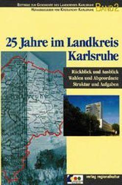 25 Jahre im Landkreis Karlsruhe von Banghard,  Karl, Böser,  Bernhard, Breitkopf,  Bernd, Kretz,  Claus