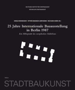 25 Jahre Internationale Bauausstellung in Berlin 1987. Ein Höhepunkt des europäischen Städtebaus von Bodenschatz,  Harald, Lampugnani,  Vittorio Magnago