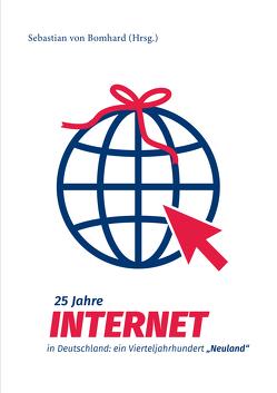 """25 Jahre Internet in Deutschland: ein Vierteljahrhundert """"Neuland"""" von von Bomhard,  Sebastian"""