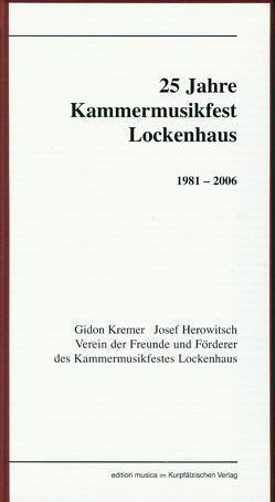 25 Jahre Kammermusikfest Lockhaus 1981-2006 von Bühler,  Karl, Busek,  Erhard, Fischer,  Heinz, Gebhard,  Uli, Herowitsch,  Josef, Kremer,  Gidon, Maisenberg,  Oleg, Sandner,  Wolfgang