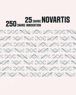 25 Jahre Novartis – 250 Jahre Innovation von Billod,  Carole, Dettwiler,  Walter, Gafner,  Philipp, Hoegger,  Daniela, Reinhardt,  Jörg