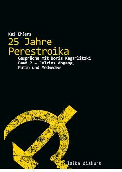 25 Jahre Perestroika – Gespräche mit Boris Kagarlitzki. Band 2 von Ehlers,  Kai