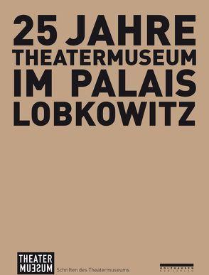 25 Jahre Theatermuseum im Palais Lobkowitz von Mühlegger-Henhapel,  Christiane