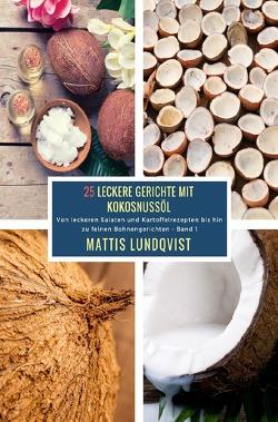 25 Leckere Gerichte mit Kokosnussöl – Band 1 von Lundqvist,  Mattis