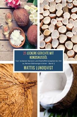 25 Leckere Gerichte mit Kokosnussöl – Band 2 von Lundqvist,  Mattis
