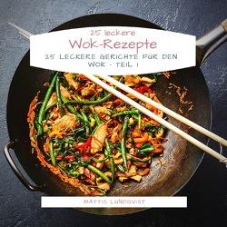 25 leckere Wok-Rezepte von Lundqvist,  Mattis