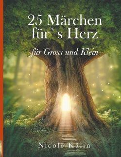 25 Märchen für's Herz für Gross und Klein von Kälin,  Nicole