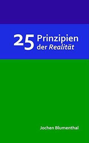 25 Prinzipien der Realität von Blumenthal,  Jochen