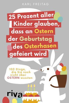25 Prozent aller Kinder glauben, dass an Ostern der Geburtstag des Osterhasen gefeiert wird von Freitag,  Karl