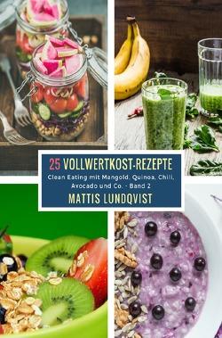 25 Vollwertkost-Rezepte – Band 2 von Lundqvist,  Mattis