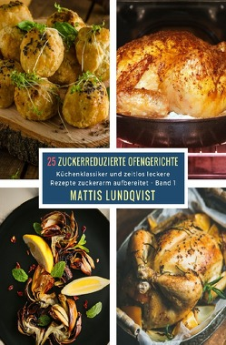 25 Zuckerreduzierte Ofengerichte – Band 1 von Lundqvist,  Mattis