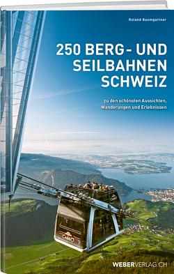 250 Berg- und Seilbahnen Schweiz von Baumgartner,  Roland