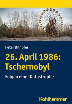 26. April 1986: Tschernobyl von Bilhöfer,  Peter, Liebig,  Sabine, Übel,  Brigitte