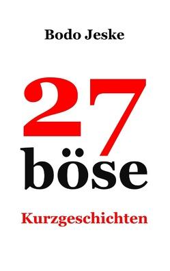 27 böse Kurzgeschichten von Jeske,  Bodo
