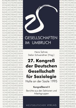 27. Kongreß der Deutschen Gesellschaft für Soziologie. Gesellschaften im Umbruch von Sahner,  Heinz, Schwendtner,  Stefan