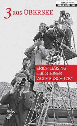 3 aus Übersee: Erich Lessing – Lisl Steiner – Wolf Suschitzky von Hackl,  Thomas