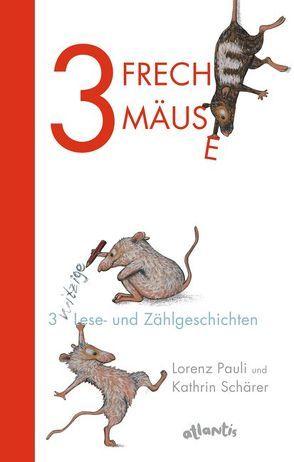 3 freche Mäuse – 3 witzige Lese- und Zählgeschichten von Pauli,  Lorenz, Schärer,  Kathrin