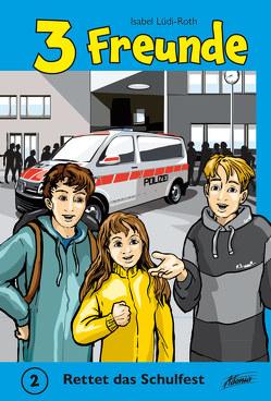 3 Freunde – Rettet das Schulfest von Lüdi-Roth,  Isabel