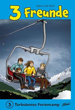 3 Freunde – Turbulentes Feriencamp von Lüdi-Roth,  Isabel