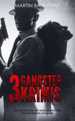 3 Gangster Krimis von Barkawitz,  Martin