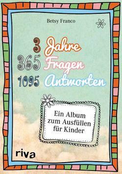 3 Jahre, 365 Fragen, 1095 Antworten von Franco,  Betsy