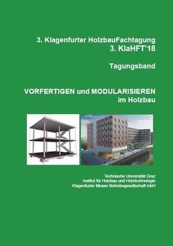 3. Klagenfurter Holzbau-Fachtagung, Tagungsband, Vorfertigen und Modularisieren im Holzbau; 3.KlaHFT'18 von Schickhofer,  Gerhard