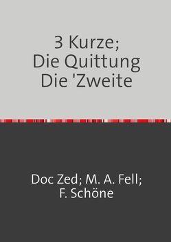 3 Kurze; Die Quittung von Fell,  Mathias A., Schöne,  Franziska, Zed,  Doc